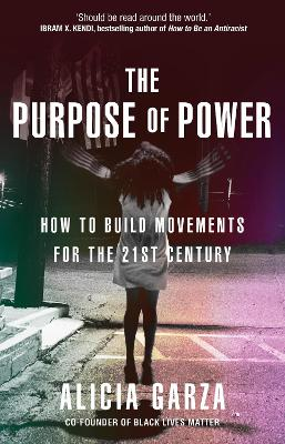 Purpose of Power, The: From the co-founder of Black Lives Ma...