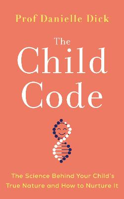 Child Code, The: The Science Behind Your Child's True Nature and How to Nurture It