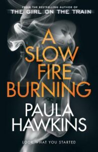 Slow Fire Burning, A: The addictive new Sunday Times No.1 bestseller from the author of The Girl on the Train