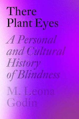 There Plant Eyes: A Personal and Cultural History of Blindne...