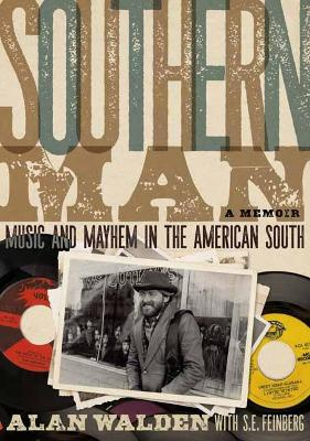 Southern Man: Music And Mayhem In The American South (A Memo...
