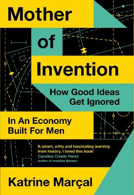 Mother of Invention: How Good Ideas Get Ignored in an Econom...