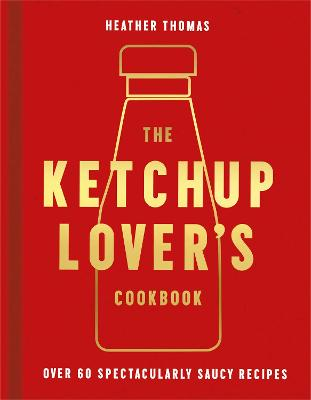 Ketchup Lover's Cookbook, The: Over 60 Spectacularly S...