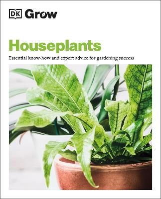Grow Houseplants: Essential Know-how and Expert Advice for G...