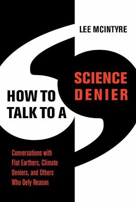 How to Talk to a Science Denier: Conversations with Flat Ear...
