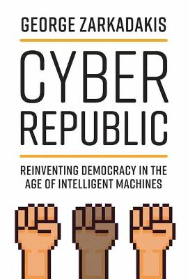 Cyber Republic: Reinventing Democracy in the Age of Intellig...