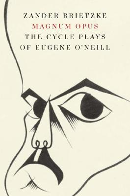 Magnum Opus: The Cycle Plays of Eugene O'Neill