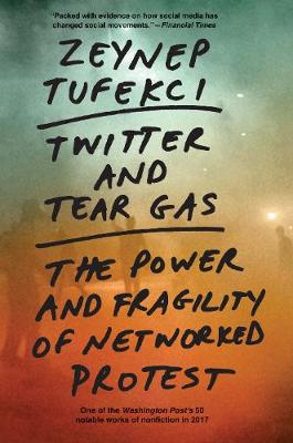 Twitter and Tear Gas: The Power and Fragility of Networked P...