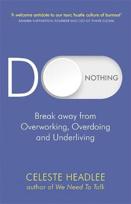 Do Nothing: Break Away from Overworking, Overdoing and Under...