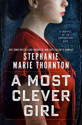 Most Clever Girl, A: A Novel of an American Spy