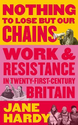 Nothing to Lose But Our Chains: Work and Resistance in Twent...