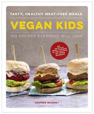 Vegan Kids: Tasty, healthy meat-free meals: 100 recipes ever...