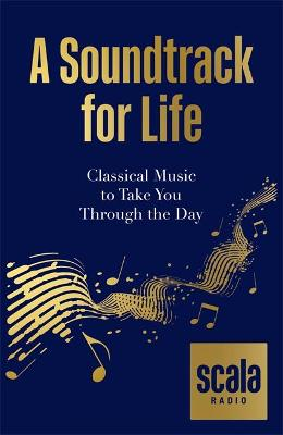 Scala Radio's A Soundtrack for Life: Classical Music t...