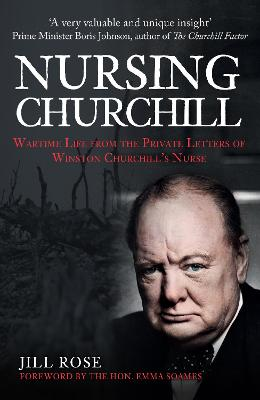 Nursing Churchill: Wartime Life from the Private Letters of ...