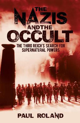 Nazis and the Occult, The: The Third Reich's Search fo...