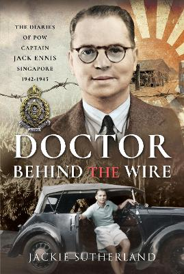 Doctor Behind the Wire: The Diaries of POW, Captain Jack Enn...