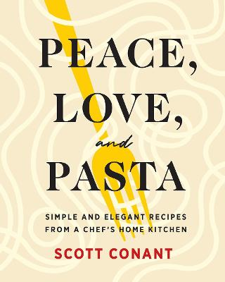 Peace, Love, and Pasta: Simple and Elegant Recipes from a Ch...