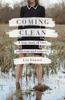 Coming Clean: A true story of love, addiction and recovery