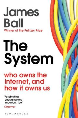System, The: Who Owns the Internet, and How It Owns Us