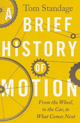 Brief History of Motion, A: From the Wheel to the Car to Wha...