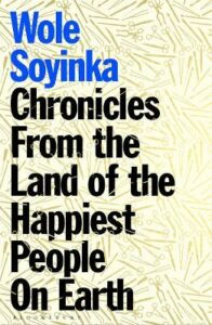 Chronicles from the Land of the Happiest People on Earth: 'Soyinka's greatest novel'
