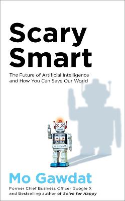 Scary Smart: The Future of Artificial Intelligence and How Y...