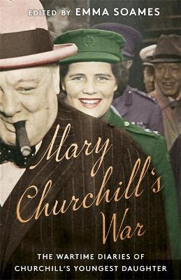 Mary Churchill's War: The Wartime Diaries of Churchill...