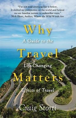 Why Travel Matters: A Guide to the Life-Changing Effects of ...