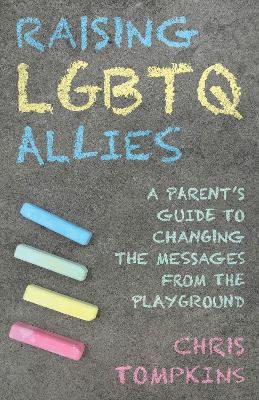 Raising LGBTQ Allies: A Parent's Guide to Changing the...