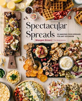 Spectacular Spreads: 50 Amazing Food Spreads for Any Occasio...
