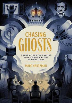 Chasing Ghosts: A Tour of Our Fascination with Spirits and t...