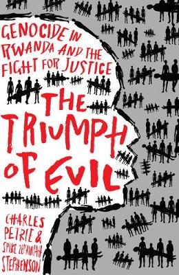 Triumph of Evil, The: Genocide in Rwanda and the Fight for J...