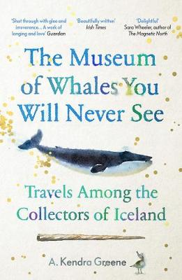 Museum of Whales You Will Never See, The: Travels Among the ...