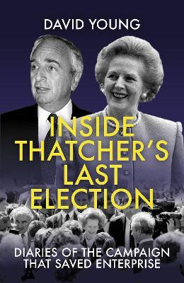 Inside Thatcher's Last Election: Diaries of the Campai...