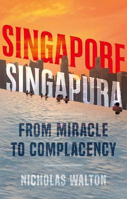 Singapore, Singapura: From Miracle to Complacency
