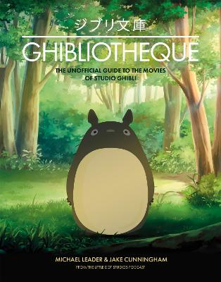 Ghibliotheque: The Unofficial Guide to the Movies of Studio ...