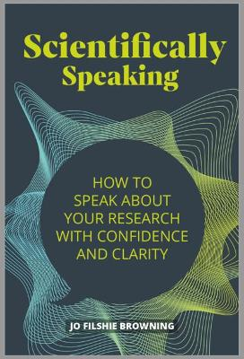 Scientifically Speaking: How to speak about your research wi...
