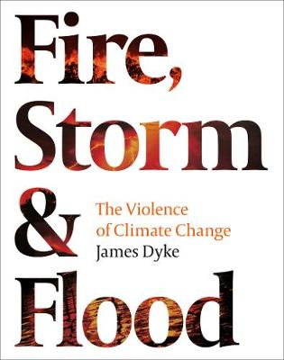 Fire, Storm and Flood: The violence of climate change