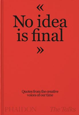 Talks – No Idea Is Final, The: Quotes from the Creativ...