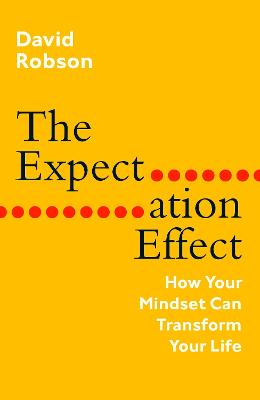 Expectation Effect, The: How Your Mindset Can Transform Your...