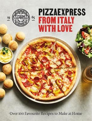 PizzaExpress From Italy With Love: 100 Favourite Recipes to ...