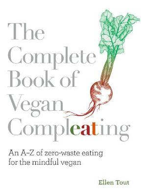 Complete Book of Vegan Compleating, The: An A-Z of Zero-Wast...