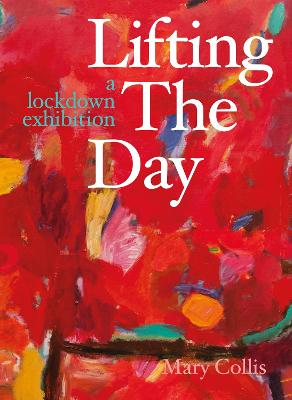 Lifting the Day: A Lockdown Exhibition