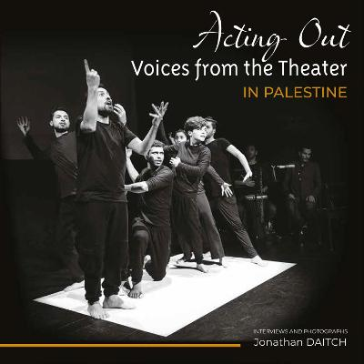 Acting Out: Voices from the Theatre in Palestine