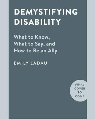 Demystifying Disability: What to Know, What to Say, and How ...