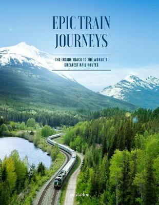 Epic Train Journeys: The Inside Track to the World's G...