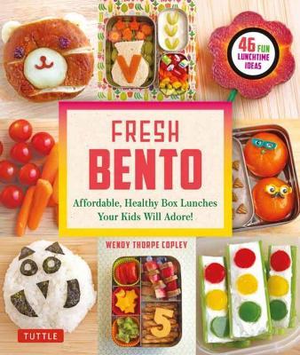 Fresh Bento: Affordable, Healthy Box Lunches Your Kids Will ...