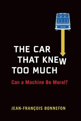 Car That Knew Too Much, The: Can a Machine Be Moral?