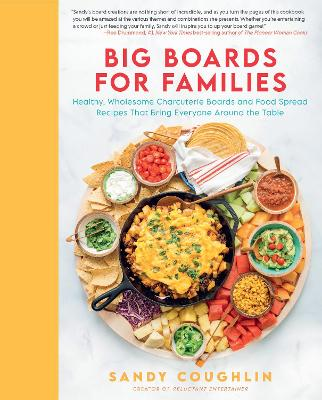 Big Boards for Families: Healthy, Wholesome Charcuterie Boar...