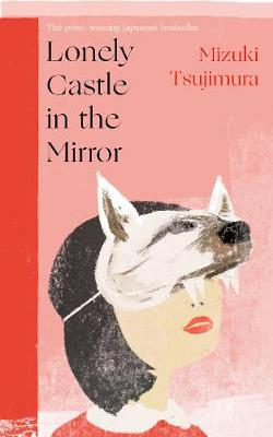 Lonely Castle in the Mirror: The no. 1 Japanese bestseller a...